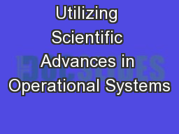 Utilizing Scientific Advances in Operational Systems