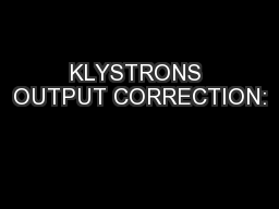 KLYSTRONS OUTPUT CORRECTION: