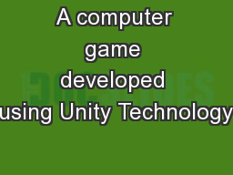A computer game developed using Unity Technology