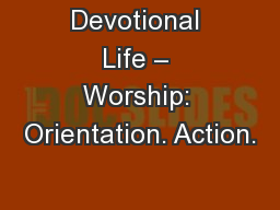 Devotional Life – Worship: Orientation. Action. PowerPoint PPT Presentation