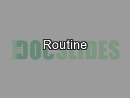 Routine PowerPoint Presentation, PPT - DocSlides