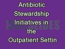 Antibiotic Stewardship Initiatives in the Outpatient Settin