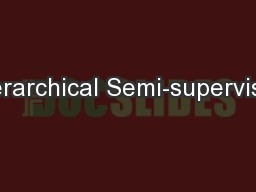 Hierarchical Semi-supervised
