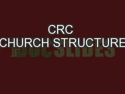 CRC CHURCH STRUCTURE PowerPoint PPT Presentation