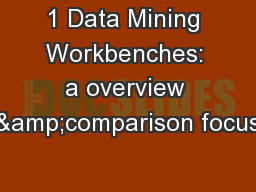 1 Data Mining Workbenches: a overview &comparison focus