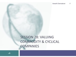 Session 28: Valuing commodity & cyclical companies