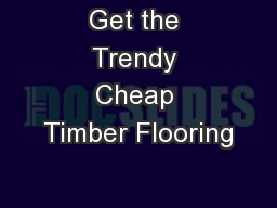 Get the Trendy Cheap Timber Flooring