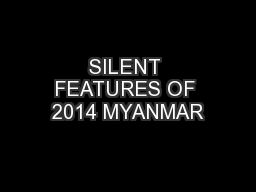 SILENT FEATURES OF 2014 MYANMAR