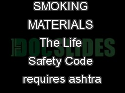SMOKING MATERIALS The Life Safety Code requires ashtra