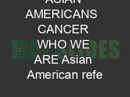 ASIAN AMERICANS  CANCER WHO WE ARE Asian American refe