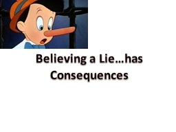 Believing a Lie…has Consequences PowerPoint PPT Presentation