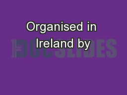 Organised in Ireland by PowerPoint PPT Presentation