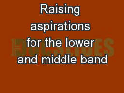 Raising aspirations for the lower and middle band