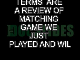 TERMS  ARE A REVIEW OF MATCHING GAME WE JUST PLAYED AND WIL