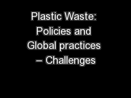 Plastic Waste: Policies and Global practices – Challenges
