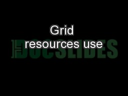 Grid resources use