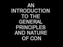 AN INTRODUCTION TO THE GENERAL PRINCIPLES AND NATURE OF CON