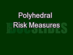 Polyhedral Risk Measures PowerPoint PPT Presentation