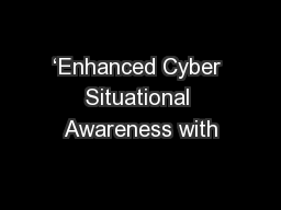 'Enhanced Cyber Situational Awareness with