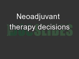 Neoadjuvant therapy decisions PowerPoint PPT Presentation