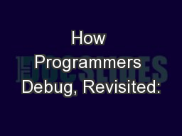 How Programmers Debug, Revisited: