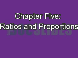 Chapter Five: Ratios and Proportions