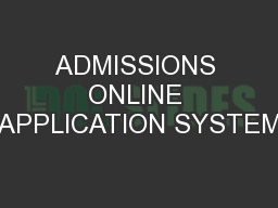 ADMISSIONS ONLINE APPLICATION SYSTEM
