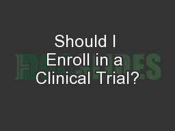 Should I Enroll in a Clinical Trial? PowerPoint PPT Presentation