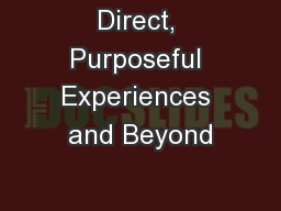 Direct, Purposeful Experiences and Beyond