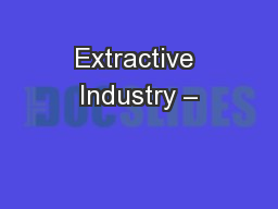 Extractive Industry – PowerPoint PPT Presentation