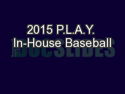 2015 P.L.A.Y. In-House Baseball PowerPoint PPT Presentation