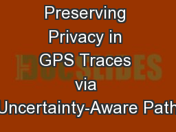 Preserving Privacy in GPS Traces via Uncertainty-Aware Path