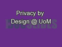 Privacy by Design @ UoM PowerPoint PPT Presentation