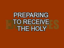 PREPARING TO RECEIVE THE HOLY PowerPoint Presentation, PPT - DocSlides