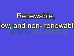 Renewable, flow, and non- renewable PowerPoint PPT Presentation