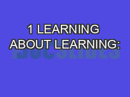 1 LEARNING ABOUT LEARNING: