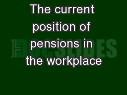 The current position of pensions in the workplace