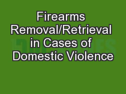 Firearms Removal/Retrieval in Cases of Domestic Violence
