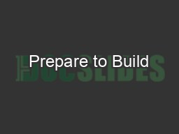 Prepare to Build