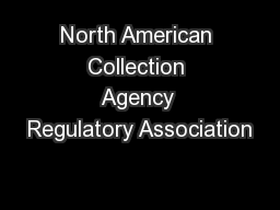 North American Collection Agency Regulatory Association PowerPoint PPT Presentation