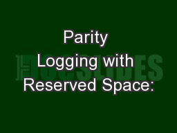 Parity Logging with Reserved Space: