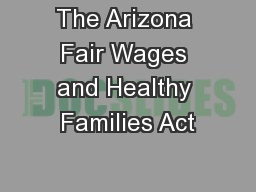 The Arizona Fair Wages and Healthy Families Act PowerPoint PPT Presentation