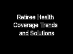 Retiree Health Coverage Trends and Solutions