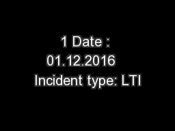 1 Date : 01.12.2016   Incident type: LTI