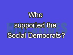 Who supported the Social Democrats? PowerPoint PPT Presentation