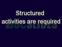 Structured activities are required