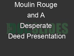 Moulin Rouge and A Desperate Deed Presentation
