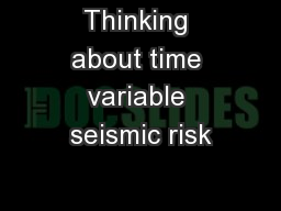Thinking about time variable seismic risk