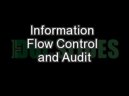 Information Flow Control and Audit