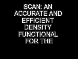SCAN: AN ACCURATE AND EFFICIENT DENSITY FUNCTIONAL FOR THE